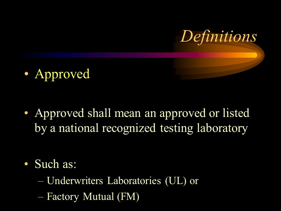 Definitions Approved. Approved shall mean an approved or listed by a national recognized testing laboratory.