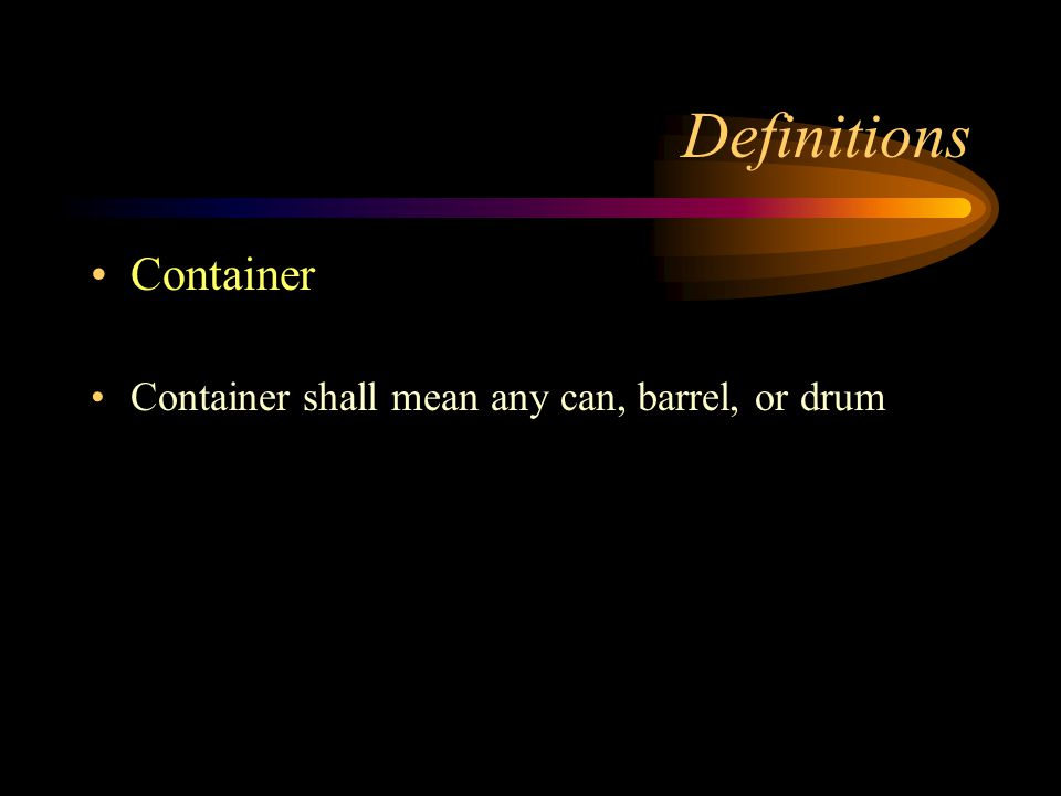 Definitions Container Container shall mean any can, barrel, or drum