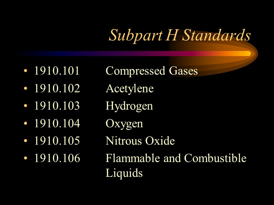 Subpart H Standards 1910.101 Compressed Gases 1910.102 Acetylene