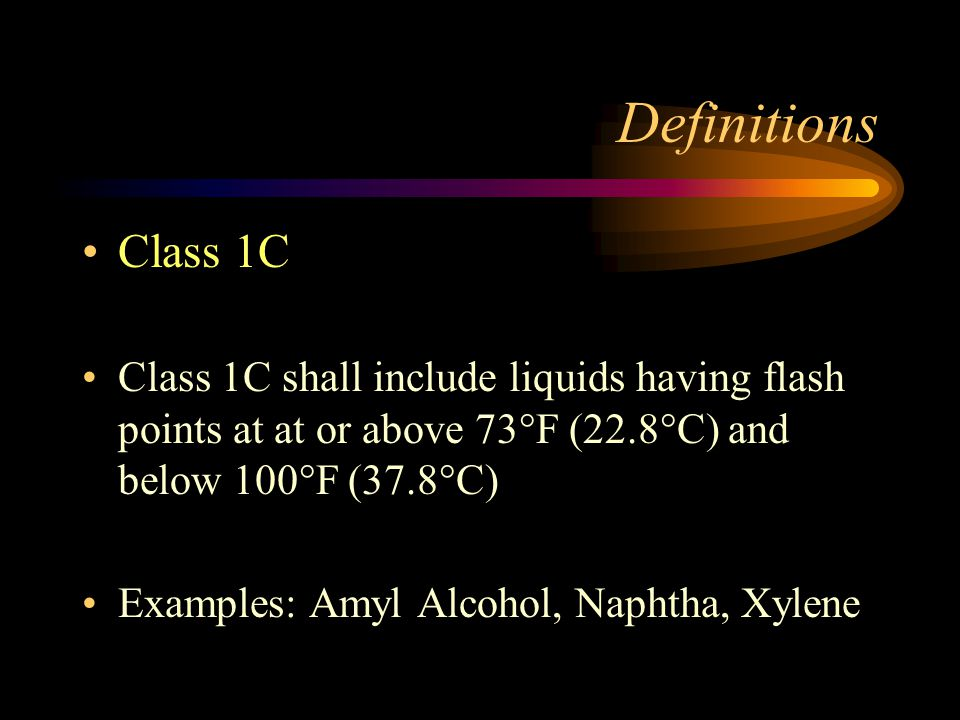 Definitions Class 1C. Class 1C shall include liquids having flash points at at or above 73°F (22.8°C) and below 100°F (37.8°C)