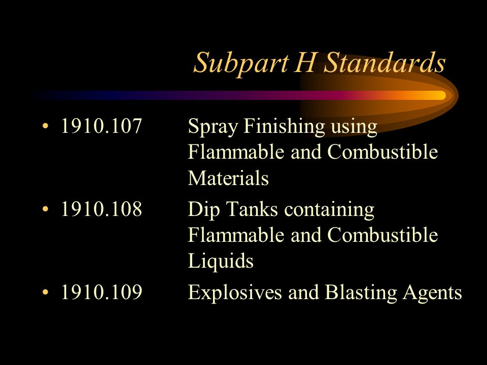 Subpart H Standards 1910.107 Spray Finishing using Flammable and Combustible Materials.