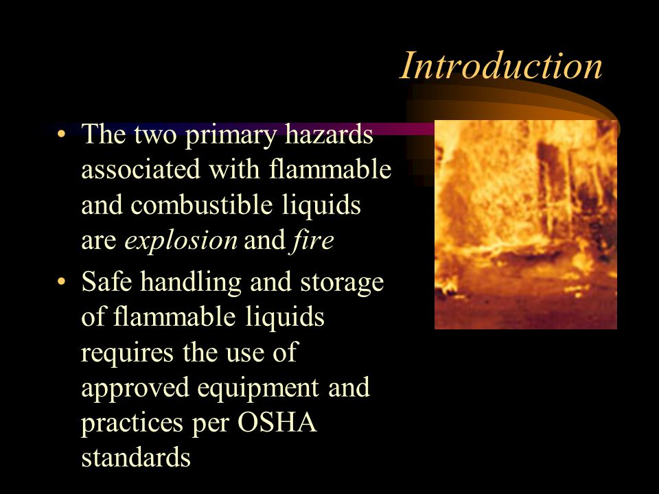 Introduction The two primary hazards associated with flammable and combustible liquids are explosion and fire.