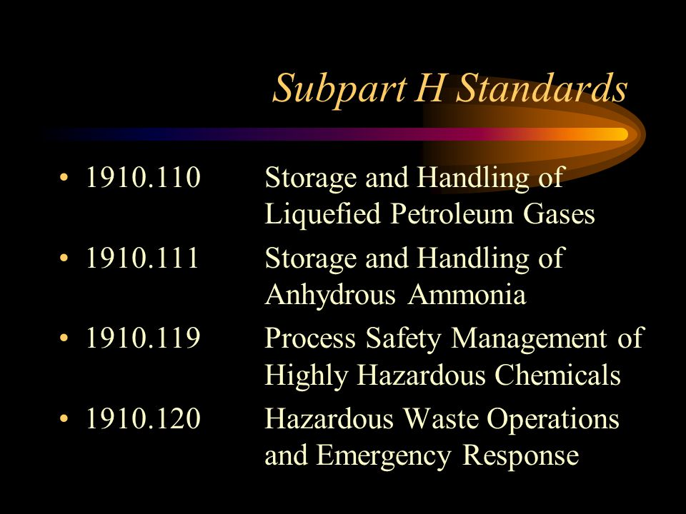 Subpart H Standards Storage and Handling of Liquefied Petroleum Gases Storage and Handling of Anhydrous Ammonia.