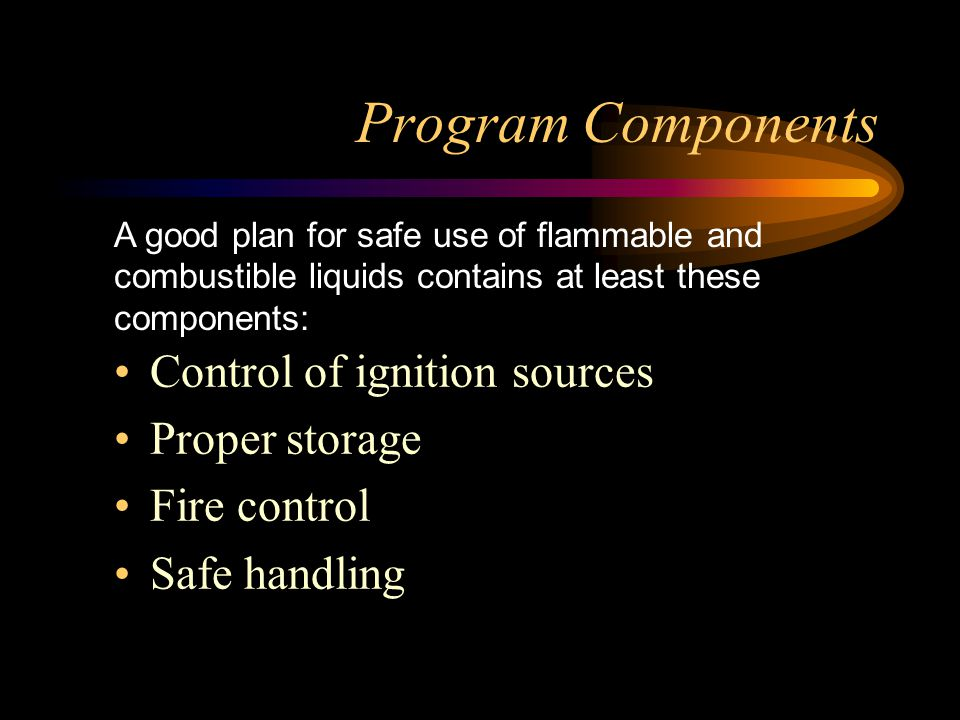 Program Components Control of ignition sources Proper storage