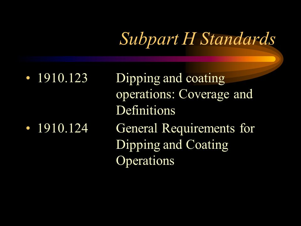 Subpart H Standards 1910.123 Dipping and coating operations: Coverage and Definitions.