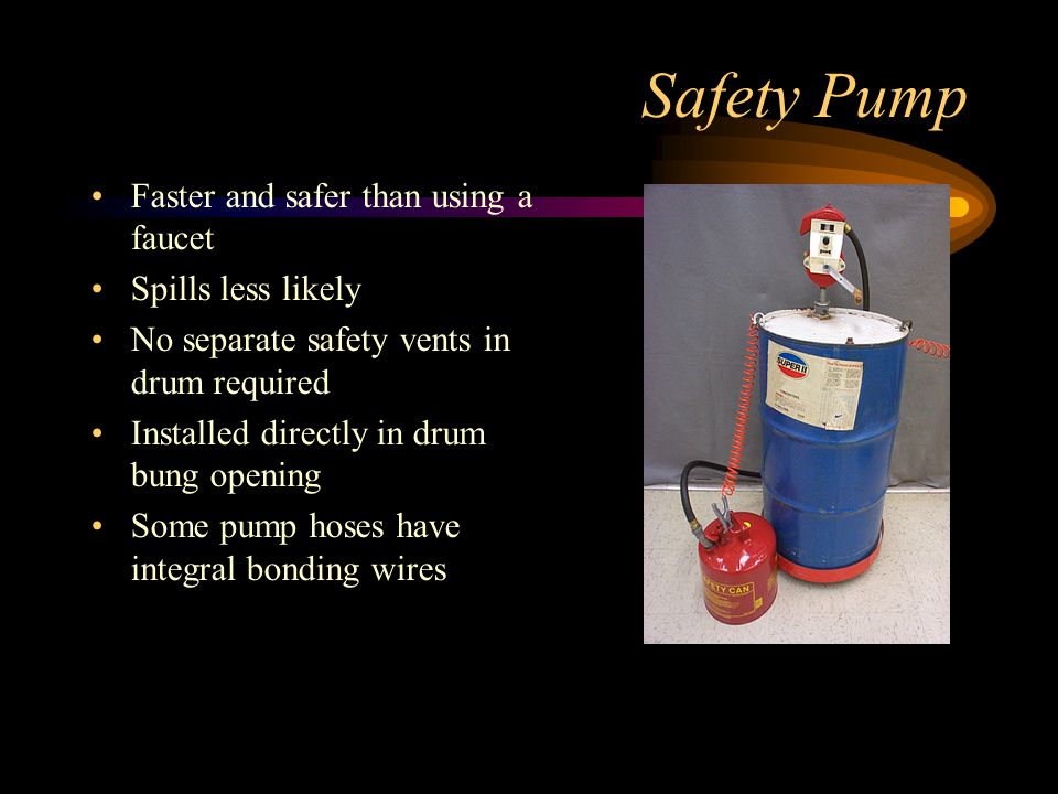 Safety Pump Faster and safer than using a faucet Spills less likely