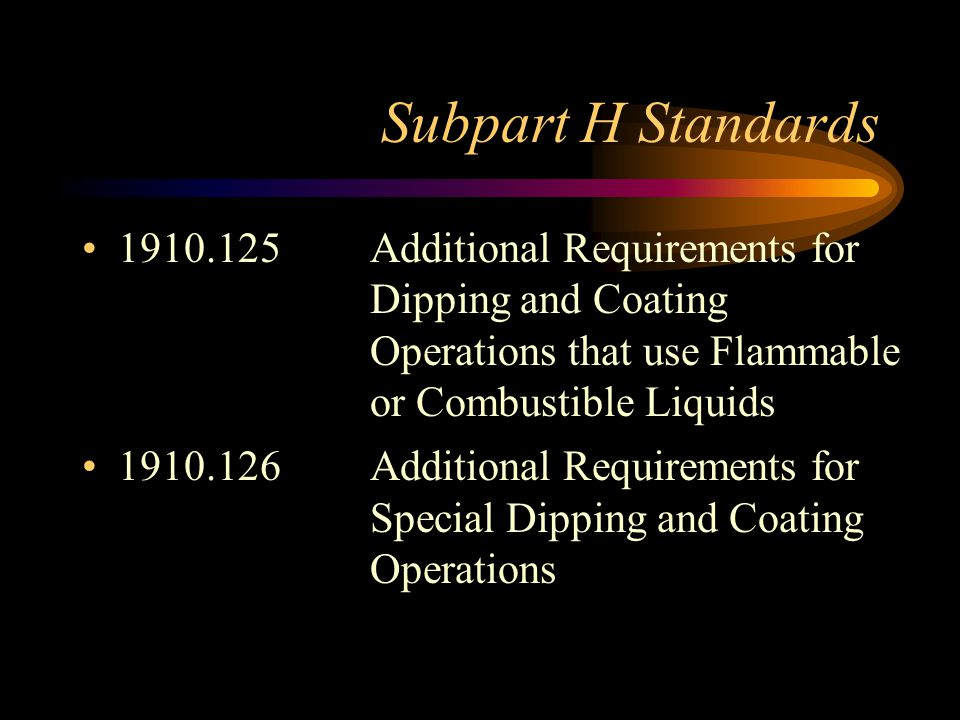 Subpart H Standards 1910.125 Additional Requirements for Dipping and Coating Operations that use Flammable or Combustible Liquids.