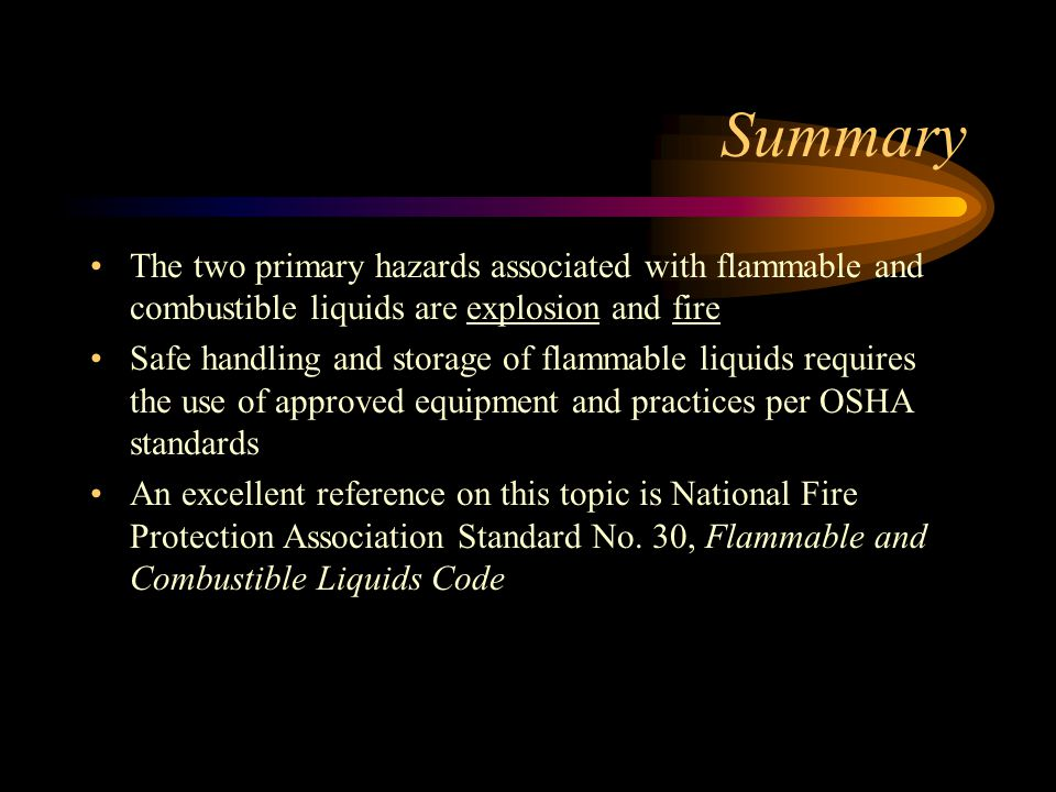 Summary The two primary hazards associated with flammable and combustible liquids are explosion and fire.