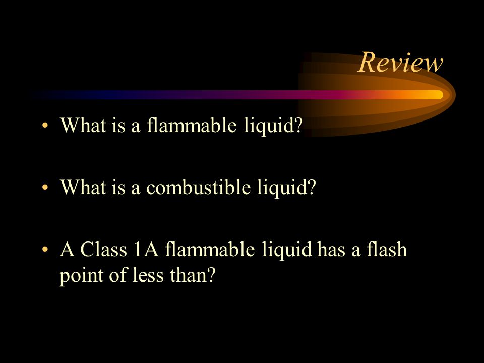 Review What is a flammable liquid What is a combustible liquid