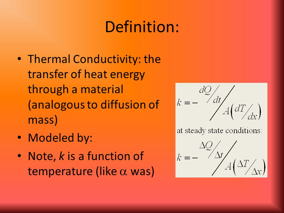 Definition: Thermal Conductivity: the transfer of heat energy through a material (analogous to diffusion of mass)