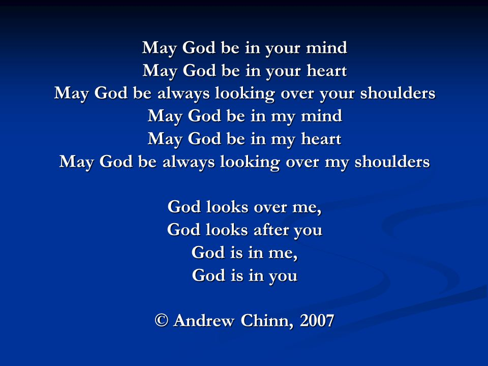 May God be always looking over your shoulders May God be in my mind