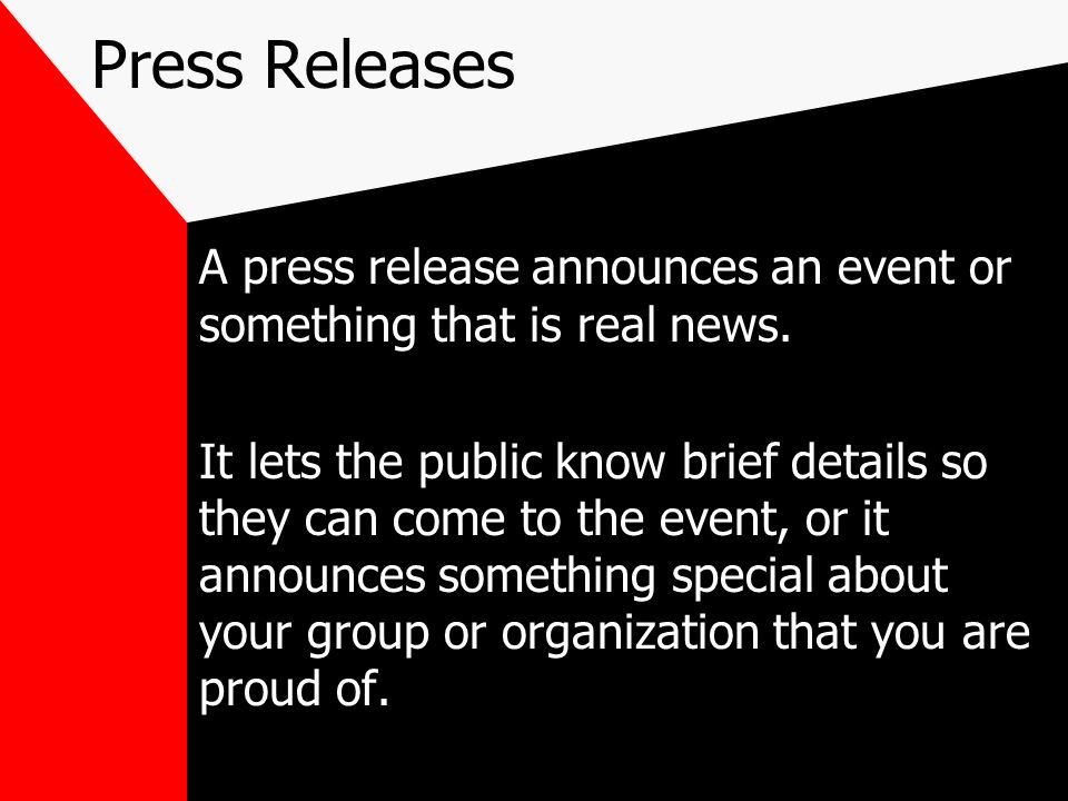 Press Releases A press release announces an event or something that is real news.