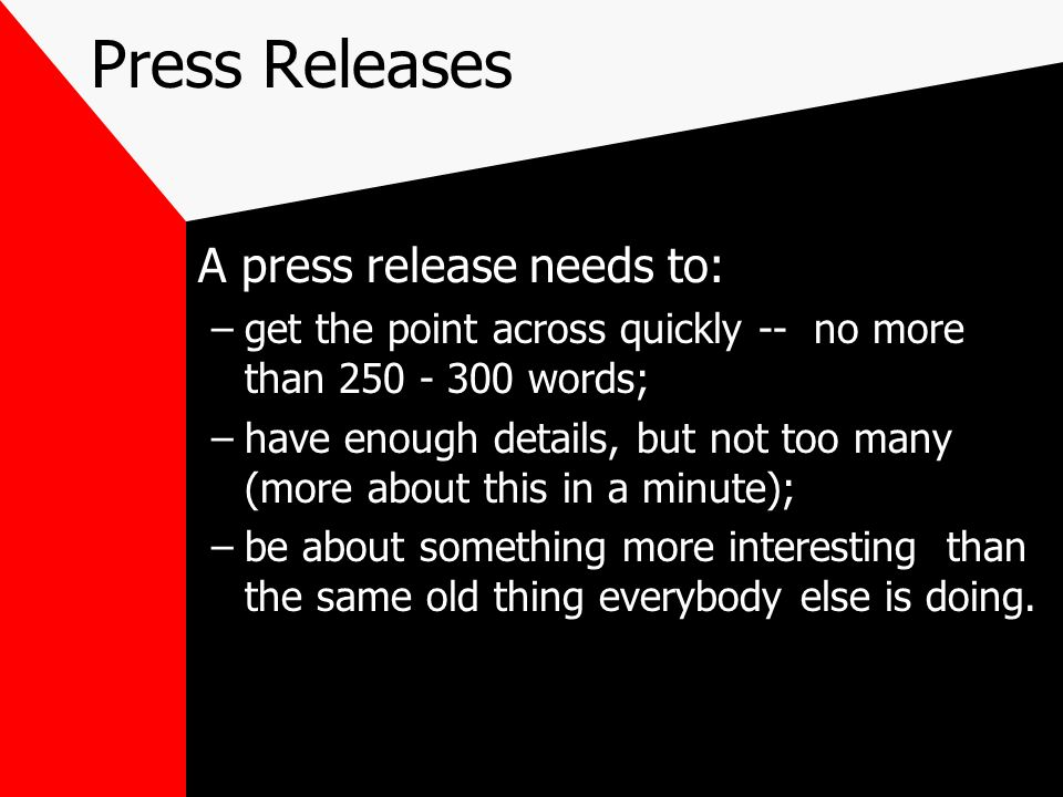 Press Releases A press release needs to: