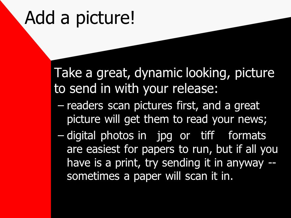 Add a picture!Take a great, dynamic looking, picture to send in with your release: