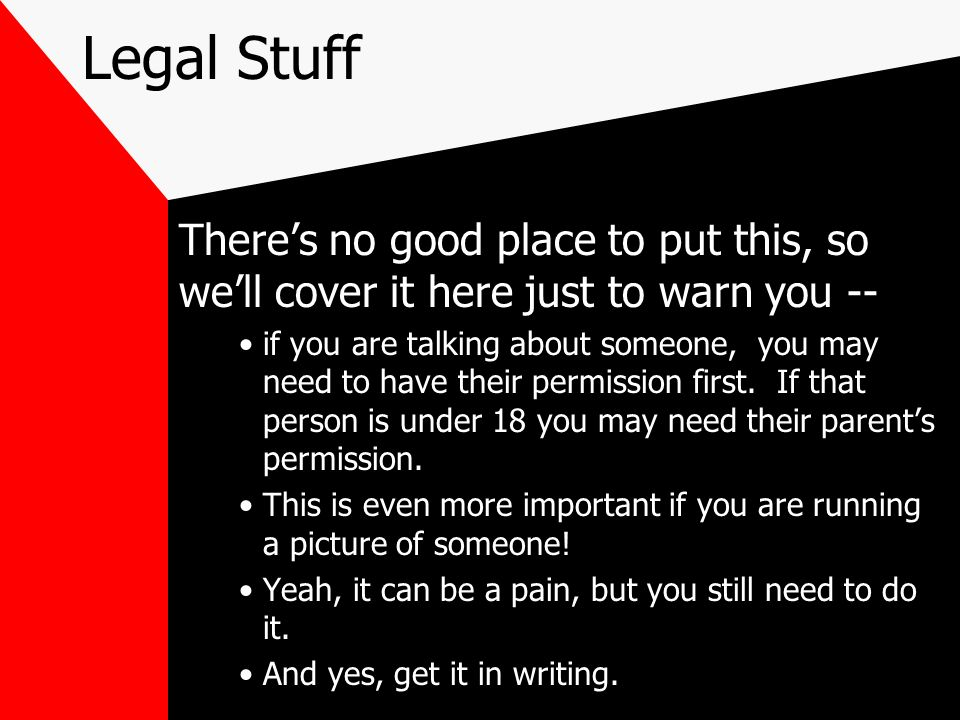 Legal StuffThere's no good place to put this, so we'll cover it here just to warn you --