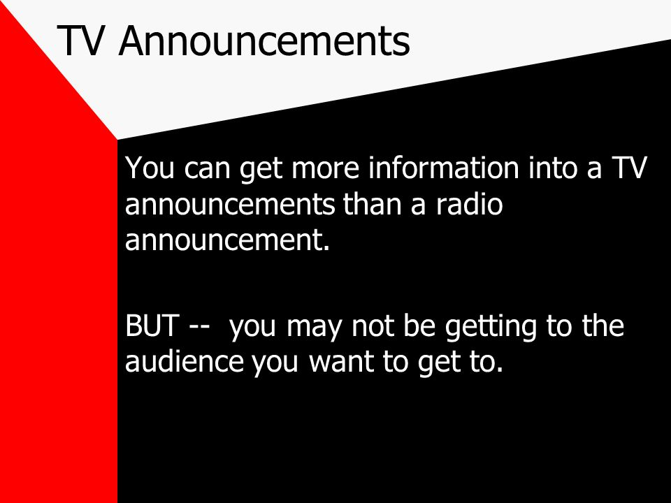 TV Announcements You can get more information into a TV announcements than a radio announcement.
