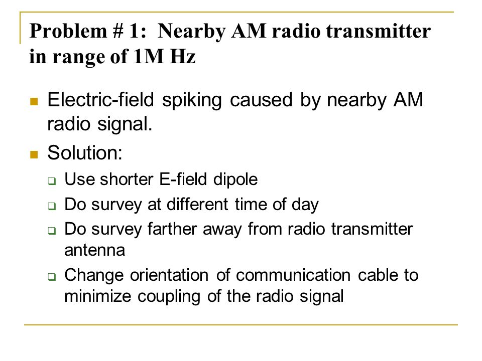 Problem # 1: Nearby AM radio transmitter in range of 1M Hz