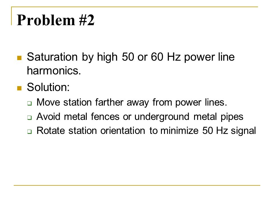 Problem #2 Saturation by high 50 or 60 Hz power line harmonics.