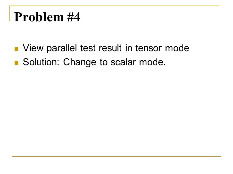 Problem #4 View parallel test result in tensor mode