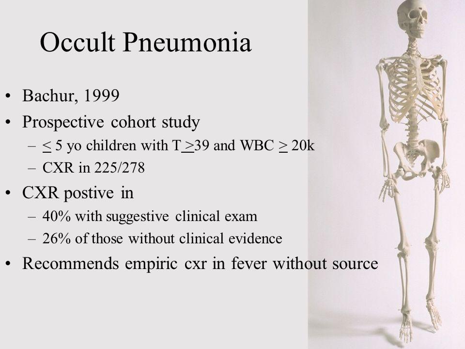 Occult Pneumonia Bachur, 1999 Prospective cohort study CXR postive in