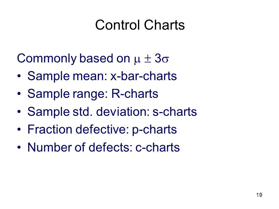 Control Charts Commonly based on   3 Sample mean: x-bar-charts