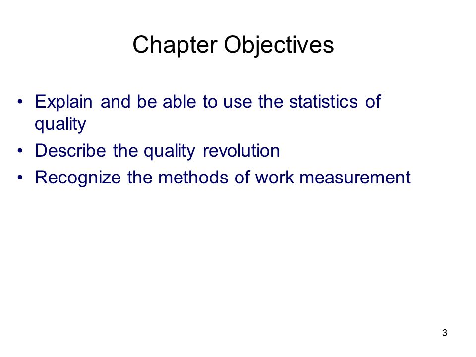Chapter Objectives Explain and be able to use the statistics of quality. Describe the quality revolution.