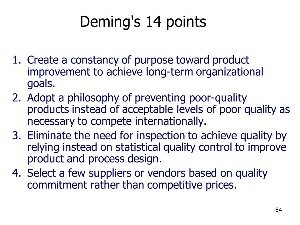 Deming s 14 points Create a constancy of purpose toward product improvement to achieve long-term organizational goals.