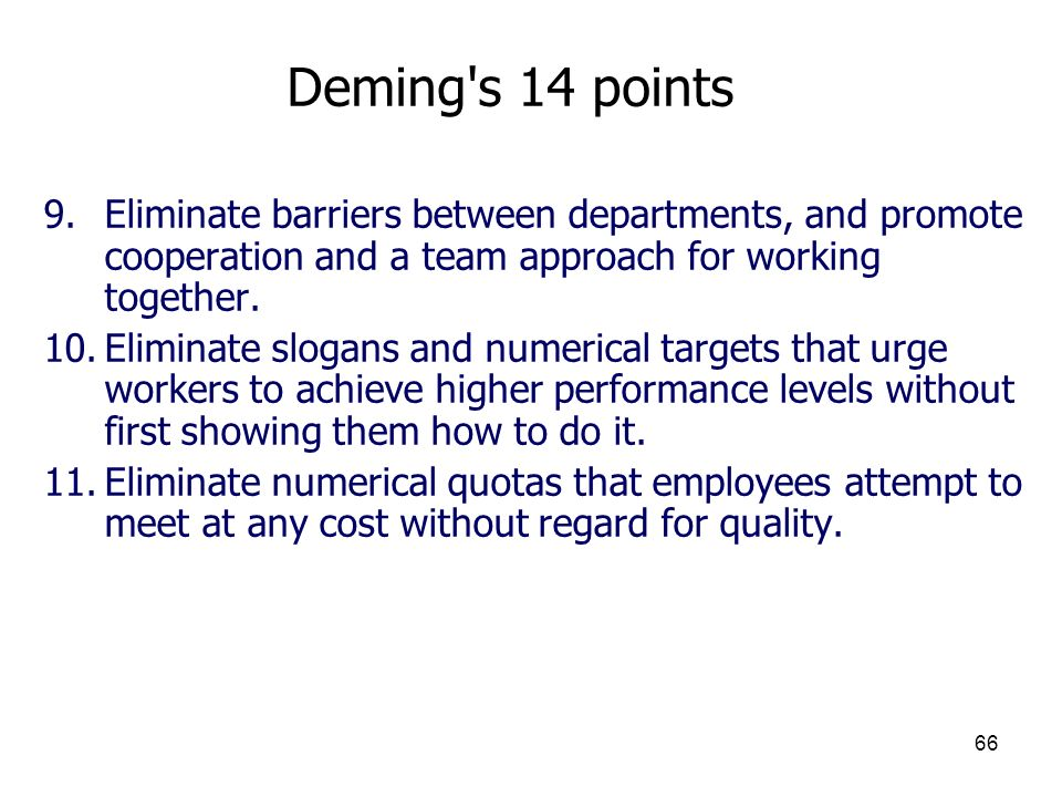 Deming s 14 points Eliminate barriers between departments, and promote cooperation and a team approach for working together.