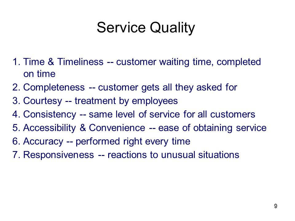 Service Quality 1. Time & Timeliness -- customer waiting time, completed on time. 2. Completeness -- customer gets all they asked for.
