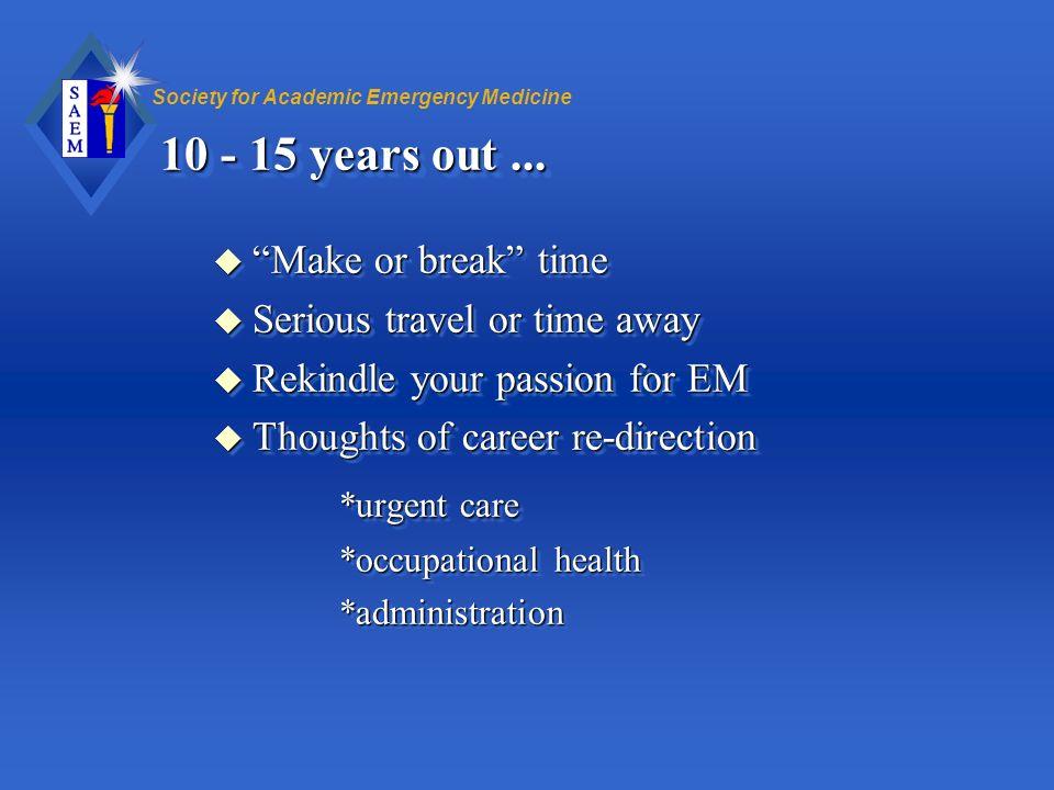 10 - 15 years out ... *urgent care Make or break time