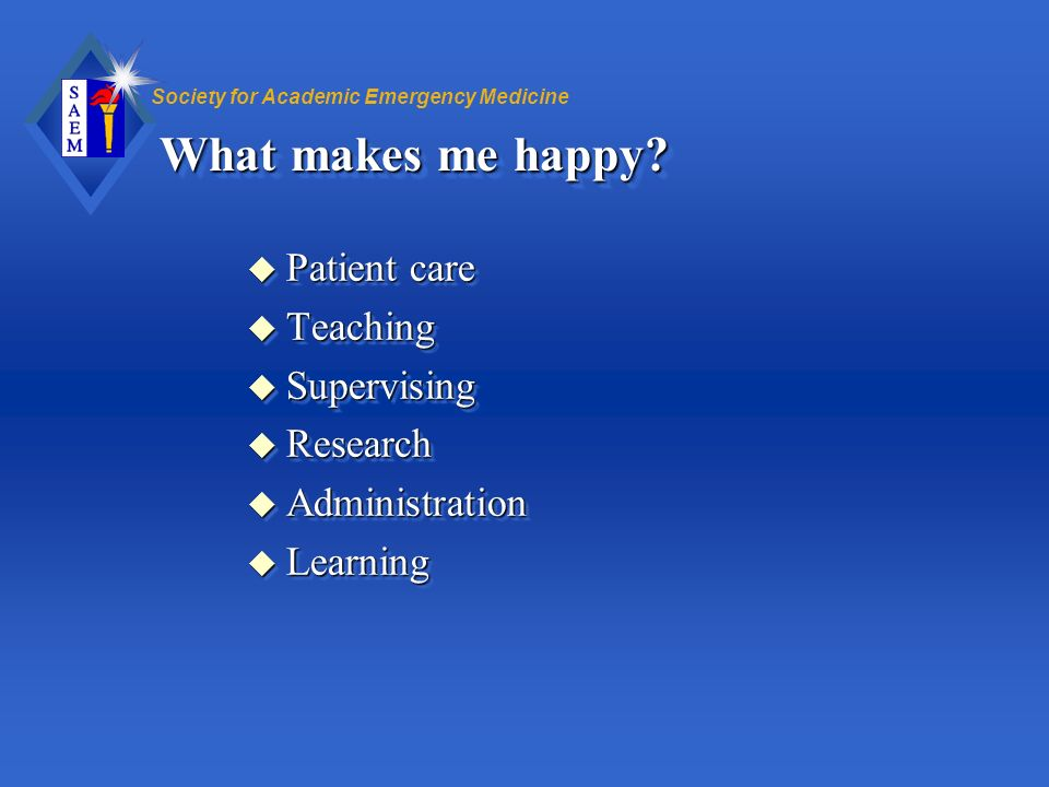 What makes me happy Patient care Teaching Supervising Research