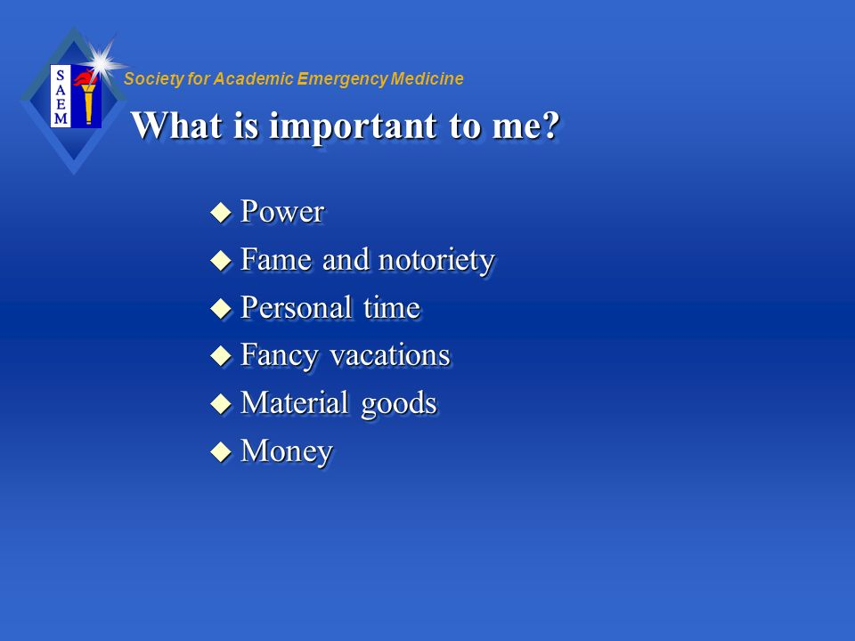 What is important to me Power Fame and notoriety Personal time