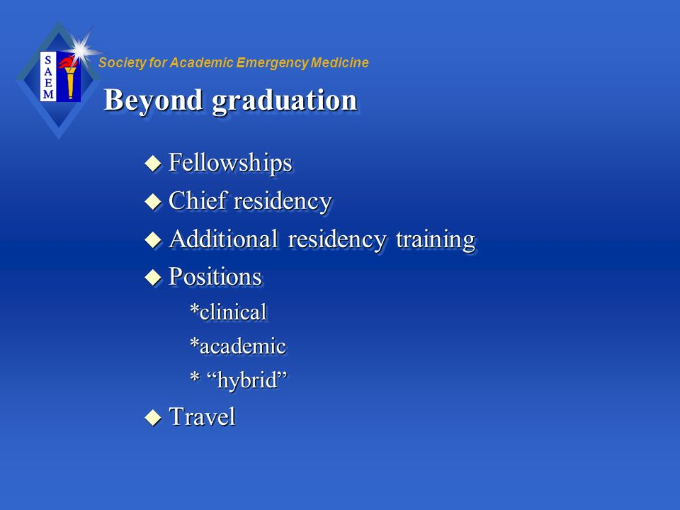 Beyond graduation Fellowships Chief residency