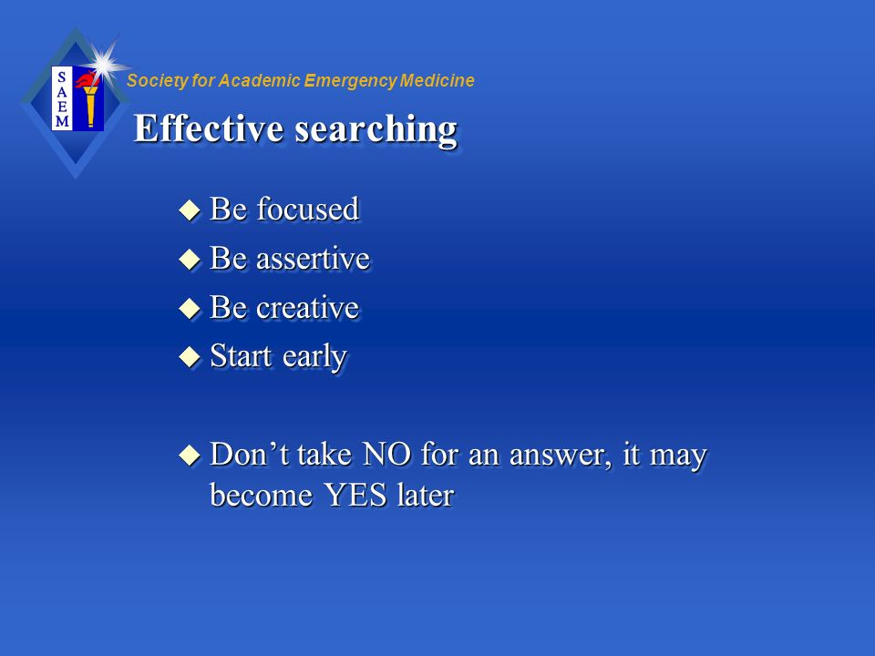 Effective searching Be focused Be assertive Be creative Start early