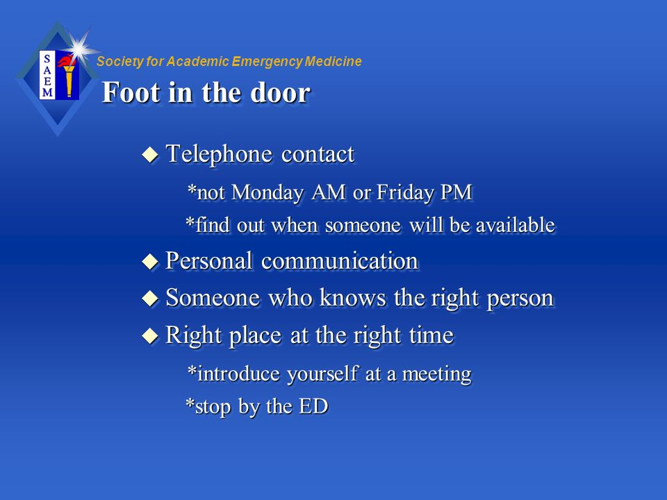 Foot in the door Telephone contact *not Monday AM or Friday PM