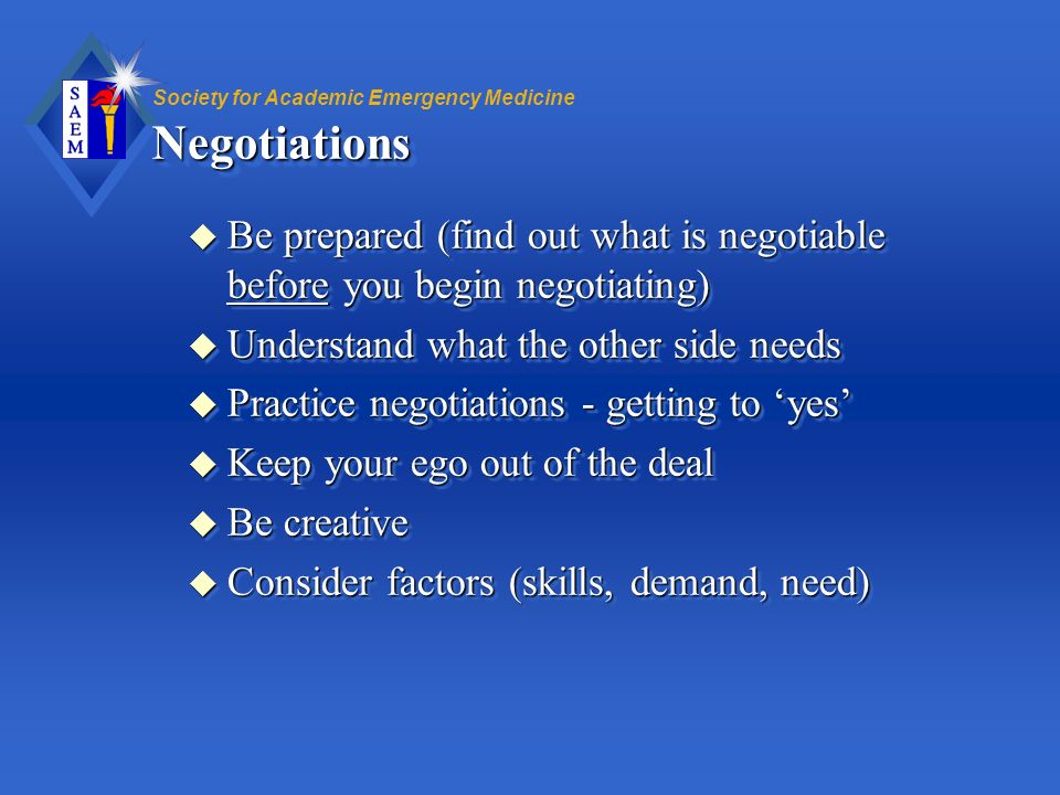 Negotiations Be prepared (find out what is negotiable before you begin negotiating) Understand what the other side needs.