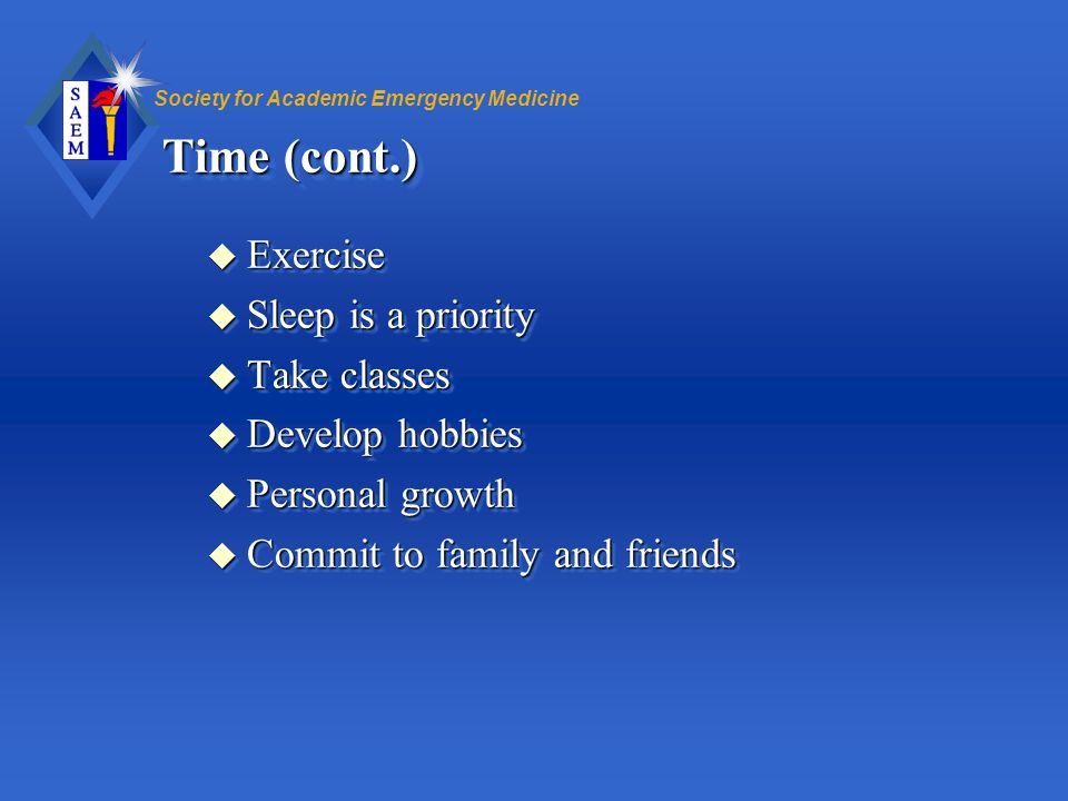 Time (cont.) Exercise Sleep is a priority Take classes Develop hobbies