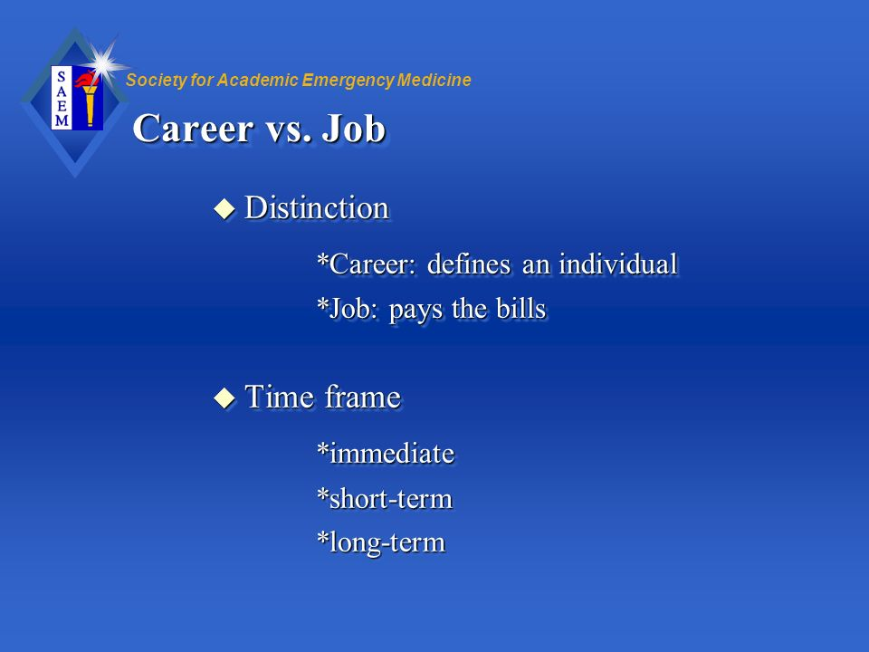 Career vs. Job *Career: defines an individual *immediate Distinction