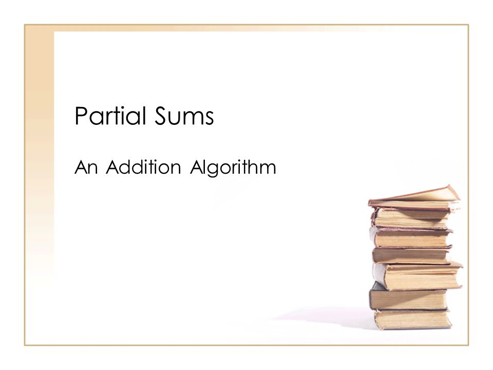 Partial Sums An Addition Algorithm