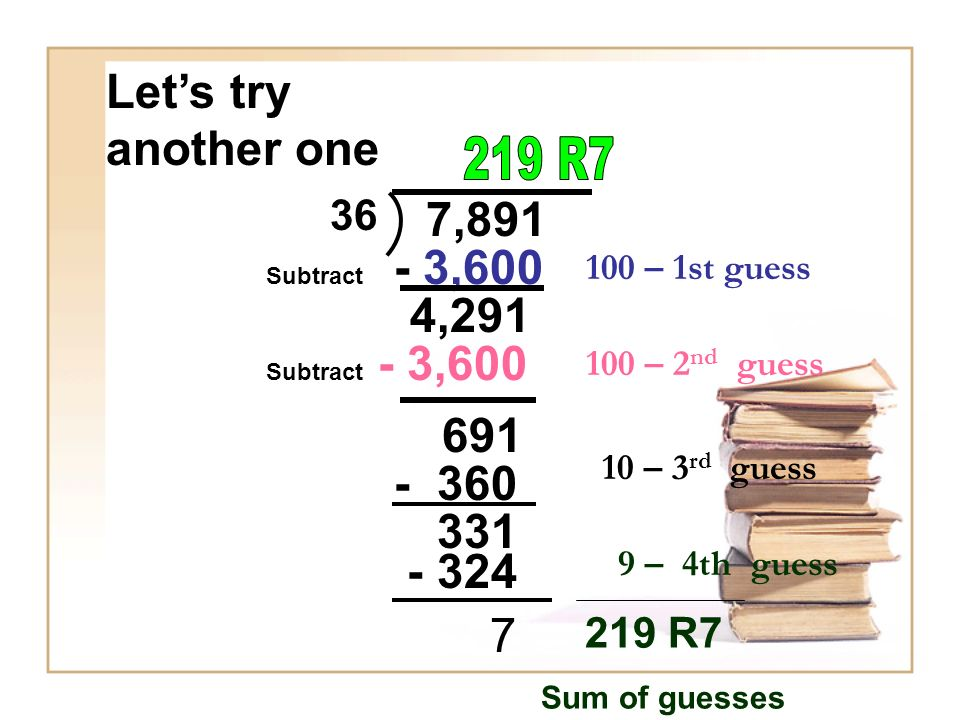 Let's try another one 219 R7 7,891 - 3,600 4,291 - 3,600 691 - 360 331