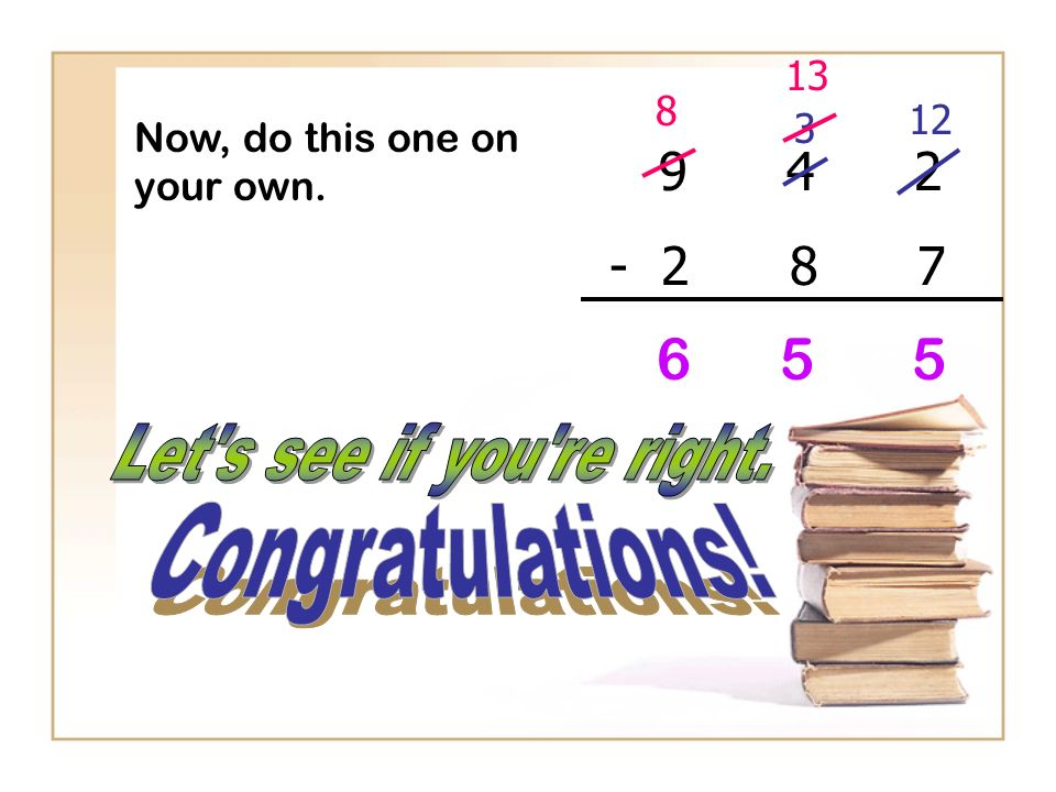 6 5 5 9 4 2 - 2 8 7 Let s see if you re right. Congratulations! 13 12