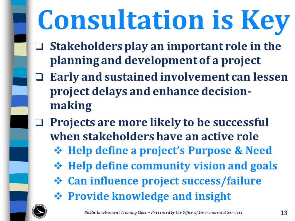 Consultation is Key Stakeholders play an important role in the planning and development of a project.