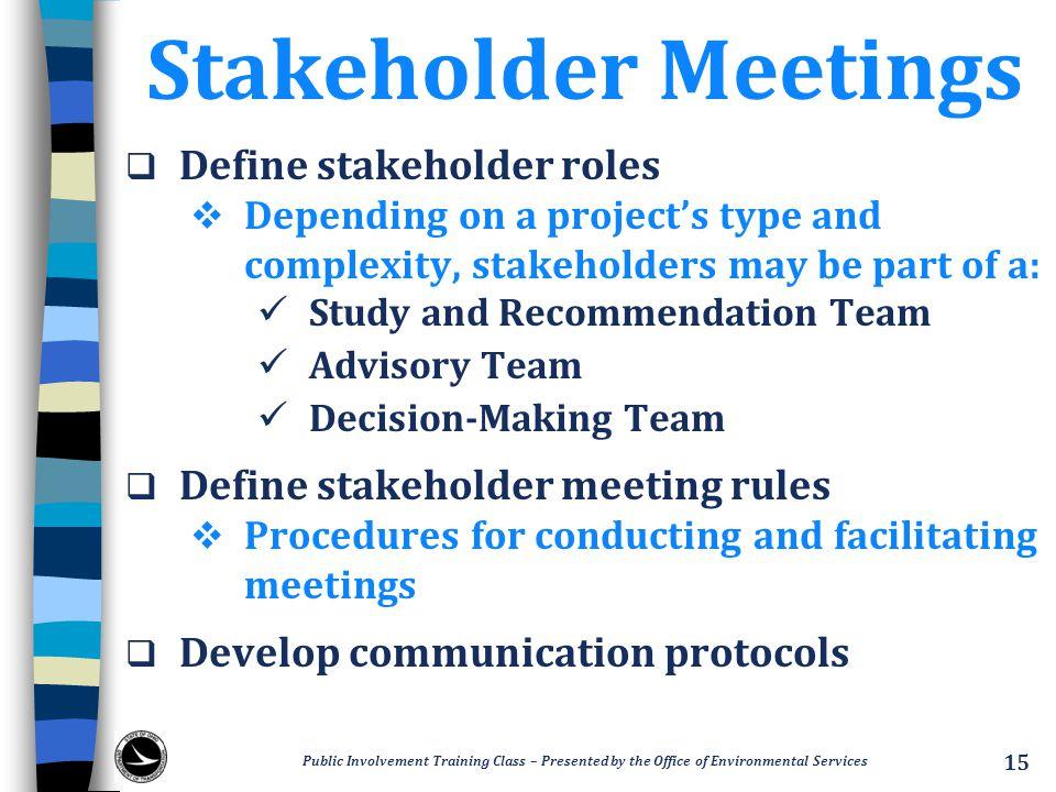Stakeholder Meetings Define stakeholder roles