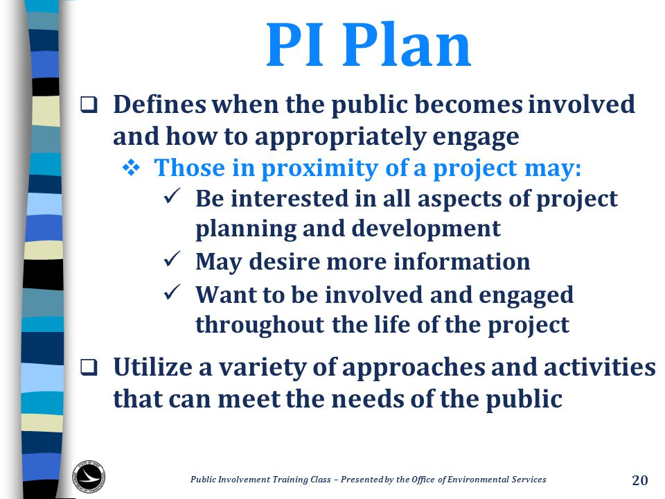 PI Plan Defines when the public becomes involved and how to appropriately engage. Those in proximity of a project may: