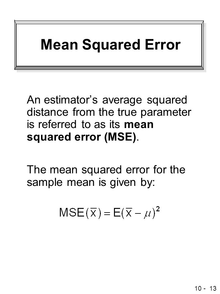 Mean Squared Error An estimator's average squared distance from the true parameter is referred to as its mean squared error (MSE).