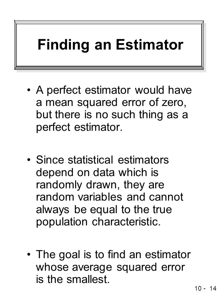 Finding an Estimator A perfect estimator would have a mean squared error of zero, but there is no such thing as a perfect estimator.