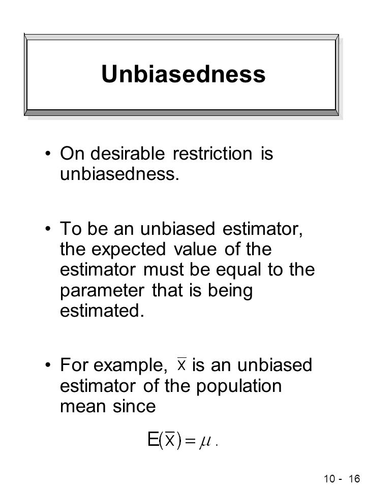 Unbiasedness On desirable restriction is unbiasedness.