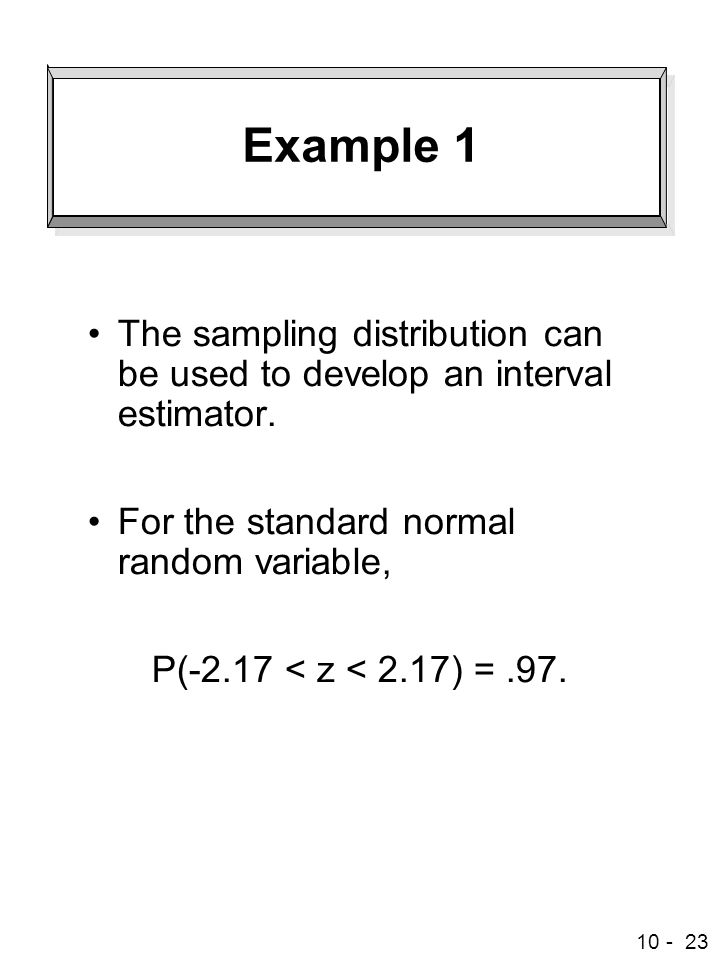 Example 1 The sampling distribution can be used to develop an interval estimator. For the standard normal random variable,