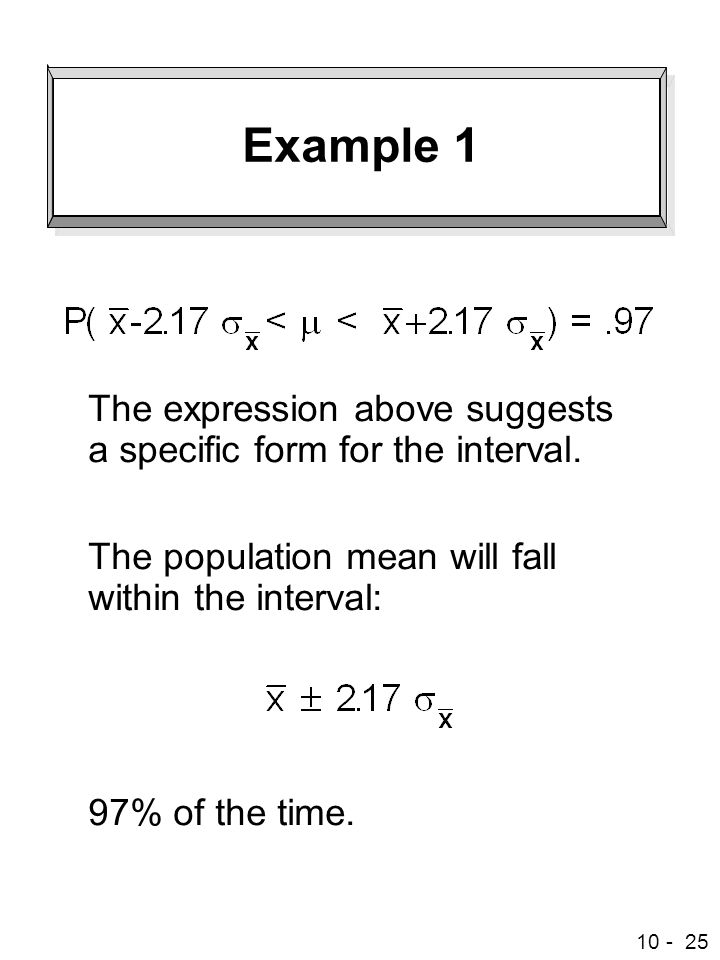 Example 1 The expression above suggests a specific form for the interval. The population mean will fall within the interval: