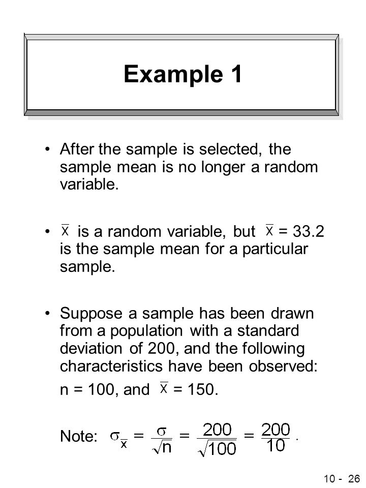 Example 1 After the sample is selected, the sample mean is no longer a random variable.